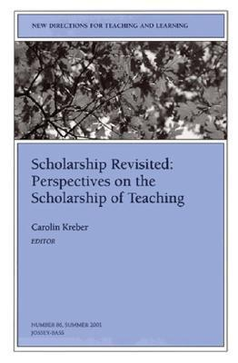 Scholarship Revisited: Perspectives on the Scholarship of Teaching: New Directions for Teaching and Learning, Number 86 TL