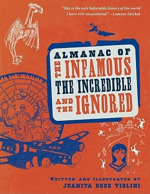 Almanac of the Infamous, the Incredible, and the Ignored  by  Juanita Rose Violini