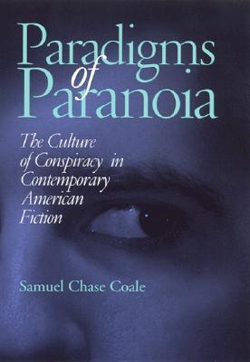Paradigms of Paranoia: The Culture of Conspiracy in Contemporary American Fiction  by  Samuel Coale