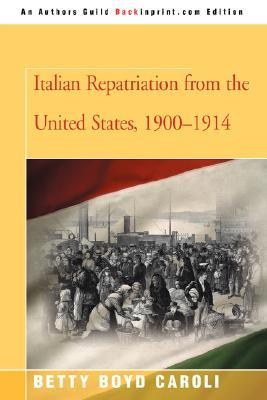 Italian Repatriation from the United States, 1900-1914  by  Betty Boyd Caroli
