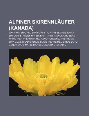 Alpiner Skirennl Ufer (Kanada): John Kucera, Allison Forsyth, Ryan Semple, Emily Brydon, Stanley Hayer, Britt Janyk, Shona Rubens Source Wikipedia