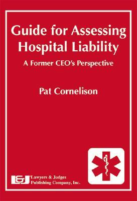 Guide For Assessing Hospital Liability: A Former Ceos Perspective Pat Cornelison