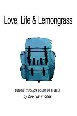 Love, Life & Lemongrass: Travels Through South East Asia  by  Zoe Hammonds