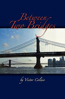Between Two Bridges  by  Victor J. Colaio