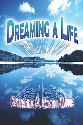Dreaming a Life Katherine Ann Cargill-Willis