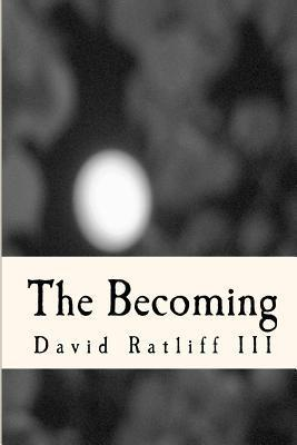The Becoming  by  David Ratliff III
