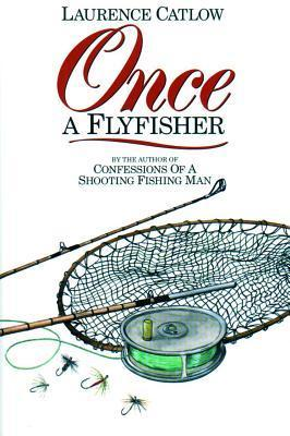 Once a Flyfisher Laurence Catlow