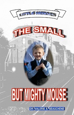 The Small But Mighty Mouse  by  Valerie A. Beauchene