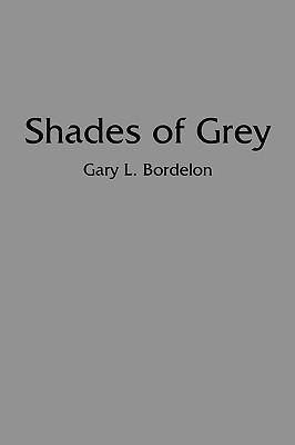 Shades of Grey Gary L. Bordelon