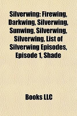 Silverwing: Firewing, Darkwing, Silverwing, Sunwing, Silverwing, Silverwing, List of Silverwing Episodes, Episode 1, Shade Books LLC