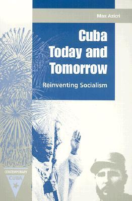 Cuba Today and Tomorrow: Reinventing Socialism  by  Max Azicri