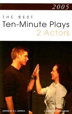 2005: The Best 10-Minute Plays for 2 Actors D.L. Lepidus