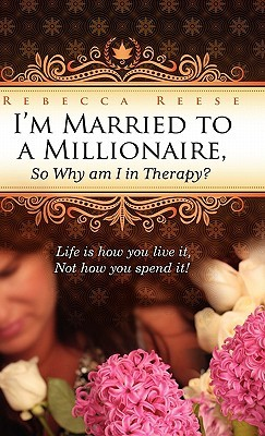 Im Married to a Millionaire, So Why Am I in Therapy? Rebecca Reese