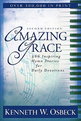 Amazing Grace: 366 Inspiring Hymn Stories for Daily Devotions  by  Kenneth W. Osbeck