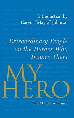 My Hero: Extraordinary People on the Heroes Who Inspire Them The My Hero Project