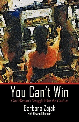 You Cant Win: One Womans Struggle with the Casinos  by  Barbara Zajak