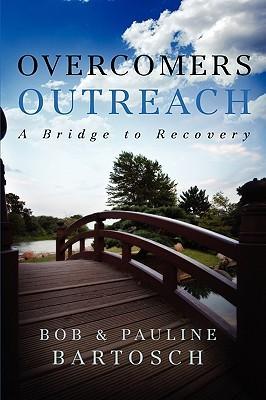 Overcomers Outreach: A Bridge to Recovery  by  Bob Bartosch
