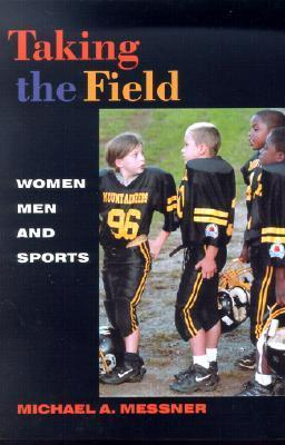 Taking The Field: Women, Men, and Sports  by  Michael A. Messner