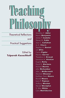 Teaching Philosophy: Theoretical Reflections and Practical Suggestions  by  Tziporah Kasachkoff