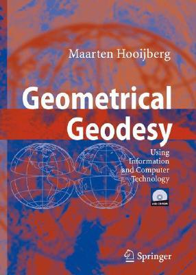 Geometrical Geodesy: Using Information and Computer Technology [With CDROM] Maarten Hooijberg