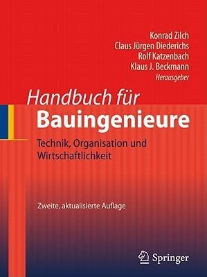 Handbuch Fur Bauingenieure: Technik, Organisation Und Wirtschaftlichkeit Konrad Zilch