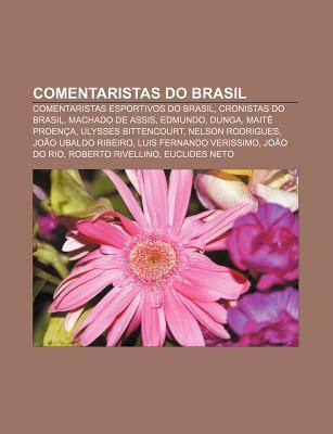 Comentaristas Do Brasil: Comentaristas Esportivos Do Brasil, Cronistas Do Brasil, Machado de Assis, Edmundo, Dunga, Mait Proen a  by  Source Wikipedia