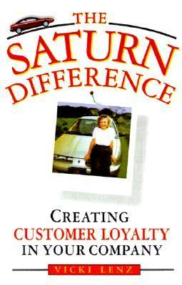 The Saturn Difference: Creating Customer Loyalty in Your Company  by  Vicki Lenz