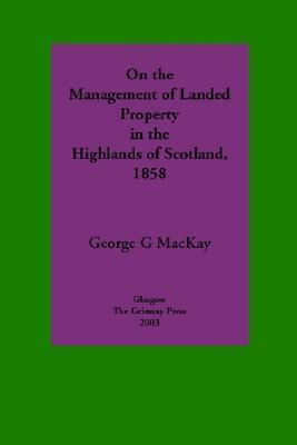 On the Management of Landed Property in the Highlands of Scotland  by  George G. MacKay