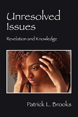 Unresolved Issues: Revelation and Knowledge  by  Patrick L. Brooks