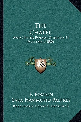 The Chapel: And Other Poems, Christo Et Ecclesia (1880)  by  E. Foxton