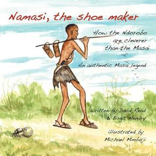 Namasi, the Shoe Maker: How the Ndorobo Are Cleverer Than the Masai David Read