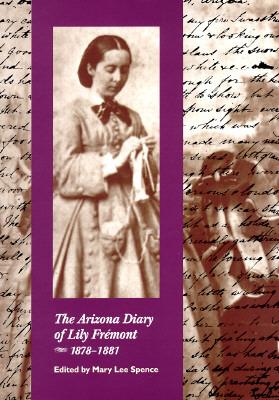 The Arizona Diary of Lily Frémont, 1878-1881 Elizabeth Benton Fremont