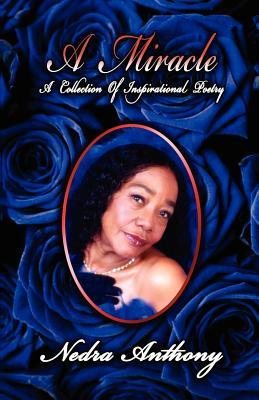 A Miracle: A Collection of Poetry  by  Nedra Anthony