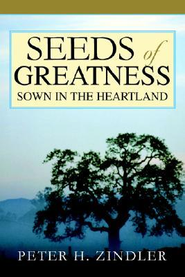 Seeds of Greatness Sown in the Heartland  by  Peter H. Zindler