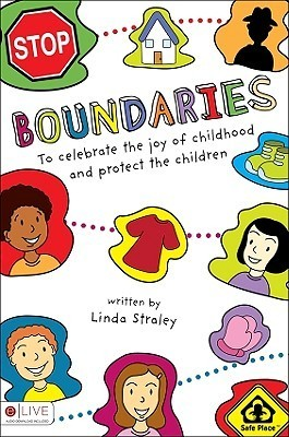 Boundaries: To Celebrate the Joy of Childhood and Protect the Children  by  Linda Straley