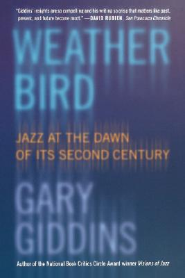 Weather Bird: Jazz at the Dawn of Its Second Century  by  Gary Giddins