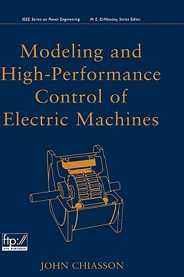Modeling and High Performance Control of Electric Machines  by  John Chiasson
