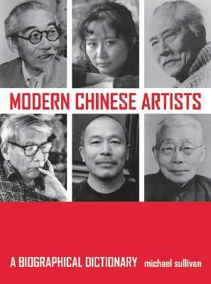 Modern Chinese Artists: A Biographical Dictionary  by  Michael  Sullivan