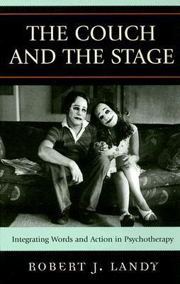 The Couch and the Stage: Integrating Words and Action in Psychotherapy  by  Robert L. Landy