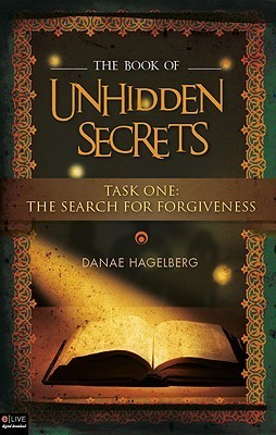 The Book of Unhidden Secrets: Task One: The Search for Forgiveness  by  DaNae Hagelberg