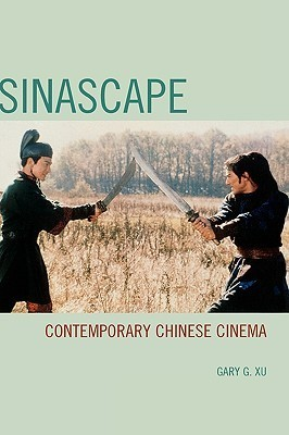 Sinascape: Contemporary Chinese Cinema Gary G. Xu
