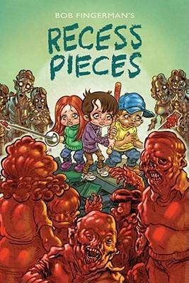 Recess Pieces  by  Bob Fingerman