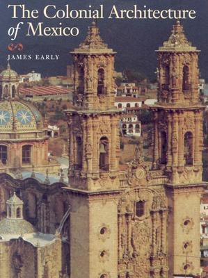 The Colonial Architecture of Mexico James Early