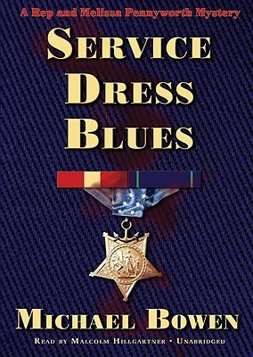 Service Dress Blues: A Rep and Melissa Pennyworth Mystery  by  Michael Bowen