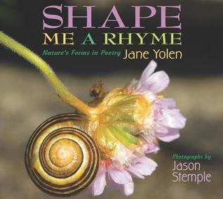 Shape Me a Rhyme: Natures Forms in Poetry  by  Jane Yolen