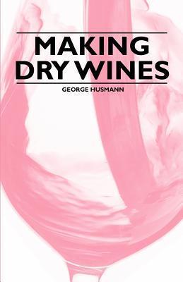 Making Dry Wines George Husmann