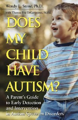 Does My Child Have Autism?: A Parents Guide to Early Detection and Intervention in Autism Spectrum Disorders  by  Wendy L. Stone