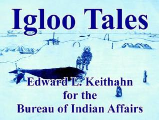 Igloo Tales  by  Edward L. Keithahn