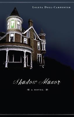 Shadow Manor  by  Loleta Doll-Carpenter