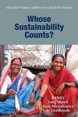 Whose Sustainability Counts?: BASIXs Long March from Microfinance to Livelihoods Malcolm Harper